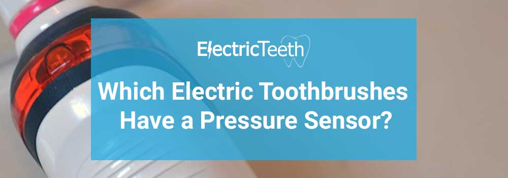 Which Electric Toothbrushes Have a Pressure Sensor? 1