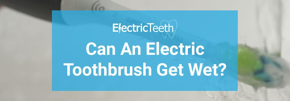Can electric toothbrushes get wet? 1