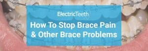 How to stop braces pain and other brace problems