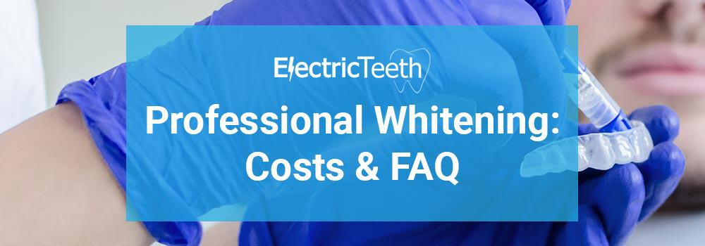 Professional Teeth Whitening: Costs, Advice & FAQ