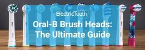 Best Oral-B Brush Heads: Different Types Compared & Explained 1