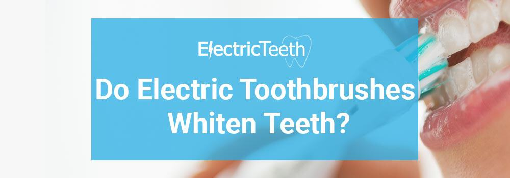 Do electric toothbrushes whiten teeth