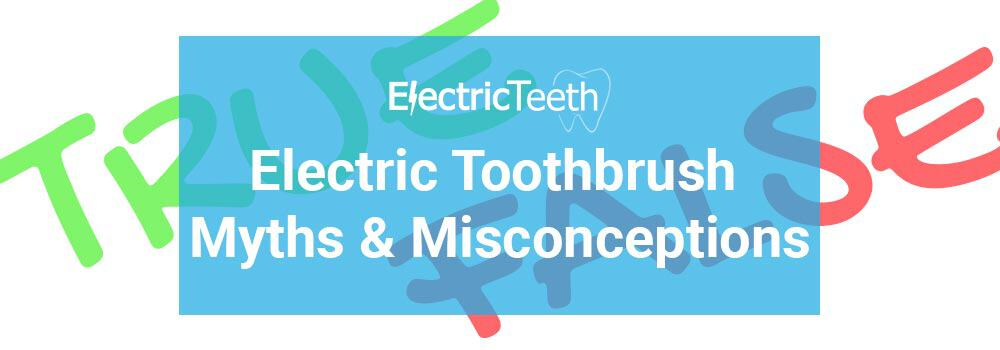 Electric Toothbrush Myths & Misconceptions 1