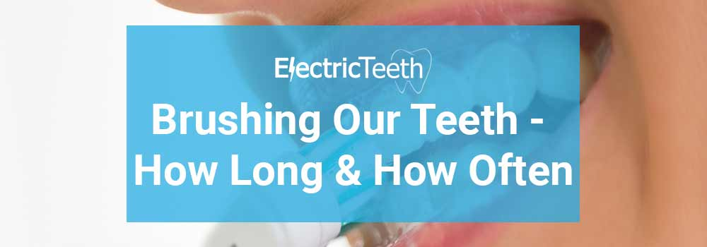How long and how often should you brush your teeth