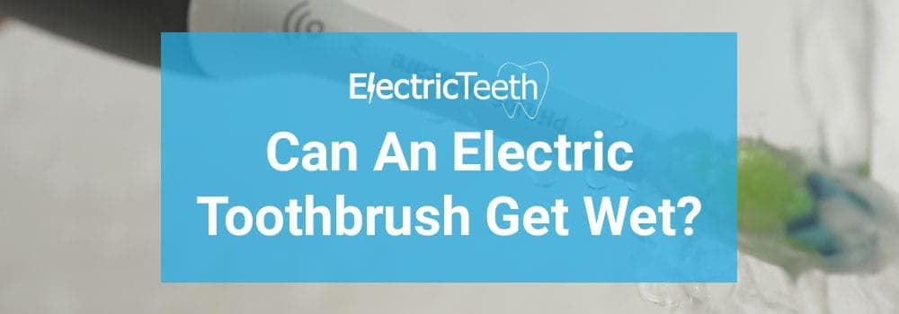 Can an electric toothbrush get wet