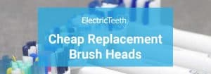 Cheap Replacement Brush HEads
