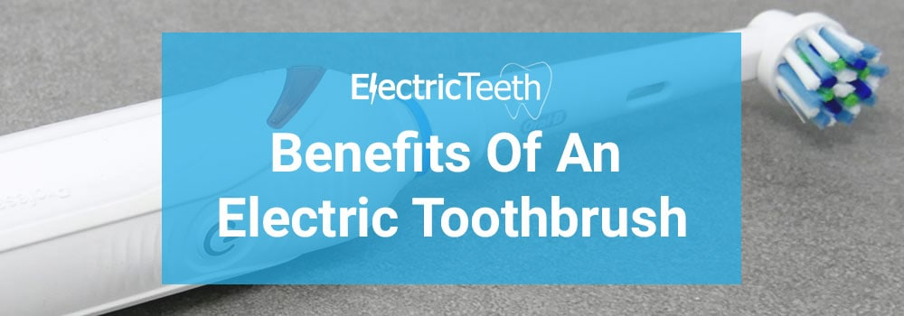 Benefits of an electric toothbrush